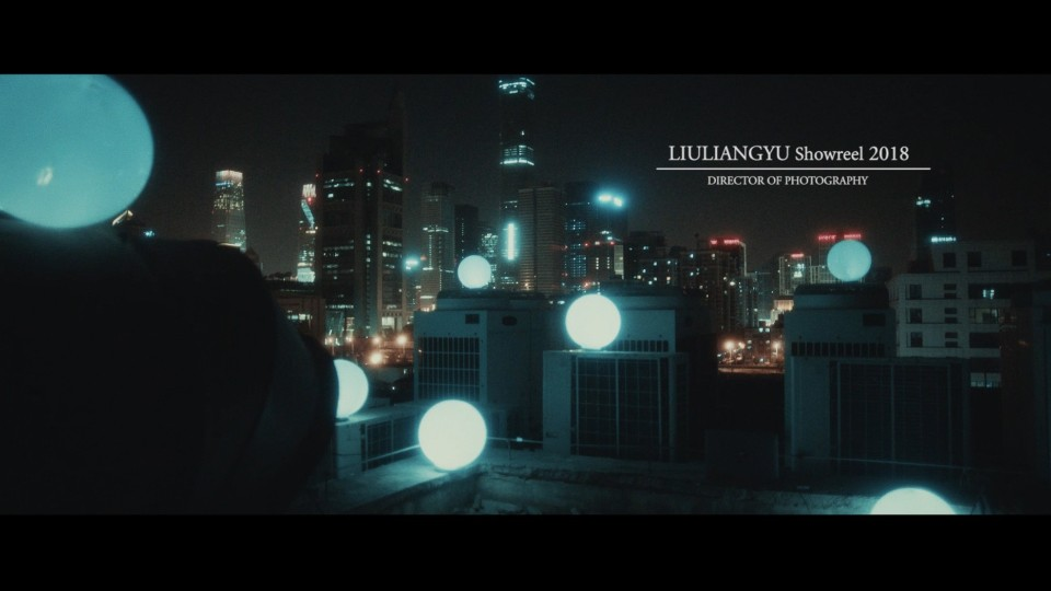 Liu Liangyu | Director of Photography | Showreel 2018